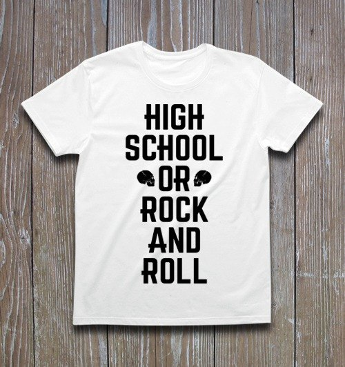 HIGH SCHOOL OR ROCK N 'ROLL T-shirt