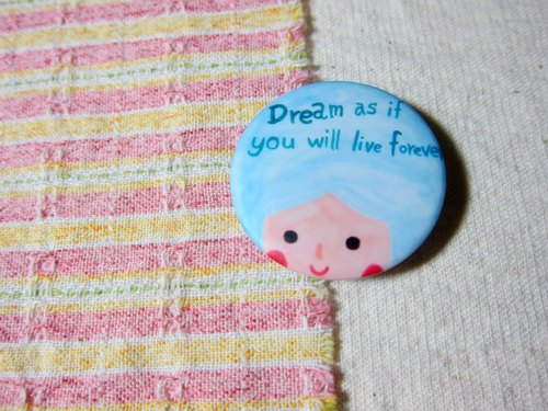 [Dream as if you will live forever] small badge