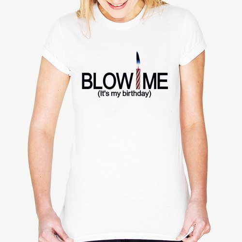 Blow Me It's My Birthday Girl T-shirt - white blow me it was my birthday affordable fashion design own brand fashion lovers birthday party