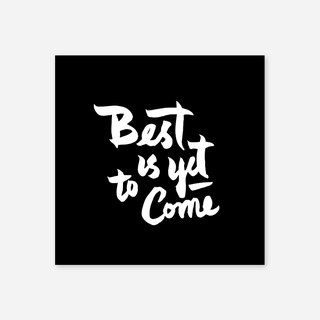 "Best is yet to come, Print, 5 ""x5"""