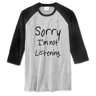 Sorry not Listening unisex 3/4 sleeve gray/black t shirt