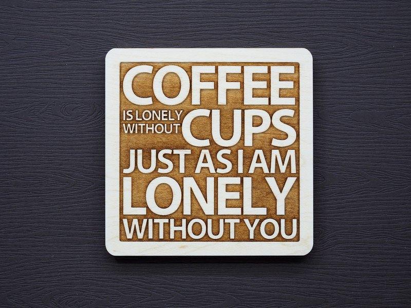 一句話原木杯墊 沒有杯子咖啡是寂寞的沒有你我是孤獨的