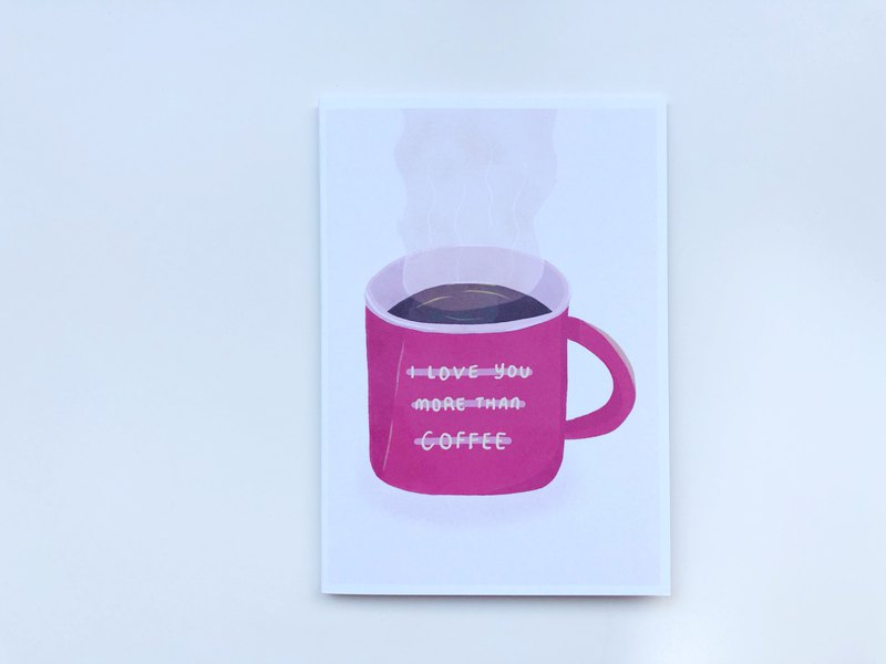 I Love You More Than Coffee - A6 Greeting Card