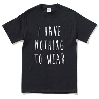 I HAVE NOTHING TO WEAR short-sleeved T-shirt black no clothes to wear Wen Qing fashion design trendy text fashion
