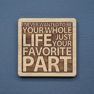 A word of wood coasters, I never thought about becoming yours.