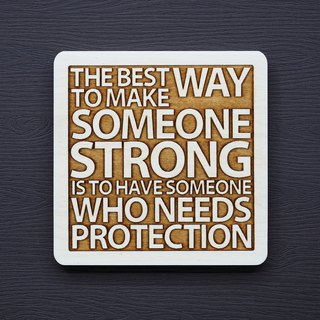 One of the best ways to make a person stronger is to have someone who wants to protect.