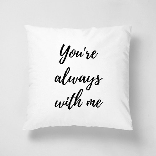 YOU'RE ALWAYS WITH ME | 40 * 40 short fiber pillow Valentine / Weddings / birthday gift