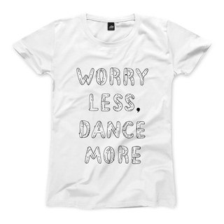 WORRY LESS, DANCE MORE - 白 - 女版T恤