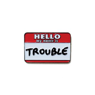 Hello My Name Is Trouble Pin