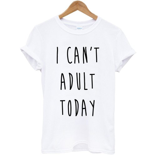 I CAN NOT ADULT TODAY English men and women short-sleeved T-shirt -2 color Wen Qing English