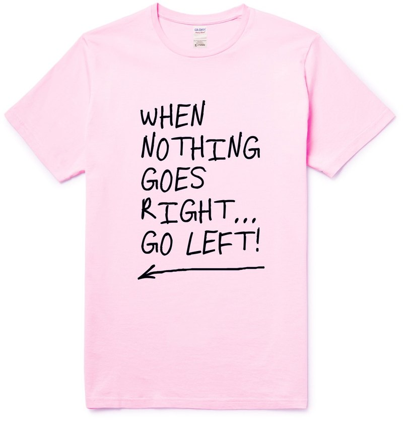 When Nothing Goes Right ... Go left. Neutral Short Sleeve T-Shirt Light Pink English Brunei Art & Design Fashionable Fashion