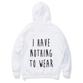 I HAVE NOTHING TO WEAR long-sleeved bristle hooded T white no clothing to wear Wen Qing fashion design text