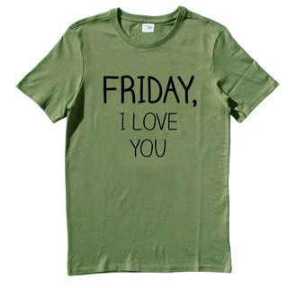 FRIDAY, I LOVE YOU army green t shirt