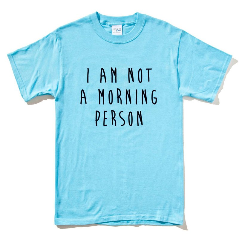 I AM NOT A MORNING PERSON sky blue t-shirt